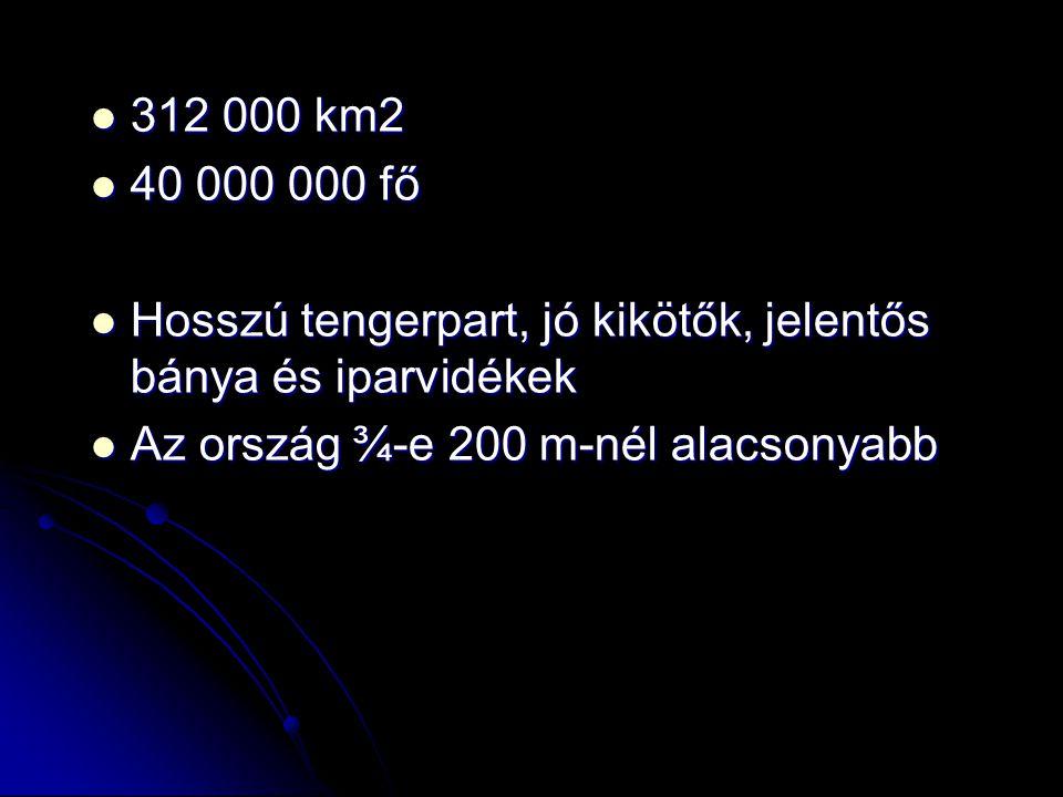 312 000 km2 312 000 km2 40 000 000 fő 40 000 000 fő Hosszú tengerpart, jó kikötők, jelentős bánya és iparvidékek Hosszú tengerpart, jó kikötők, jelent