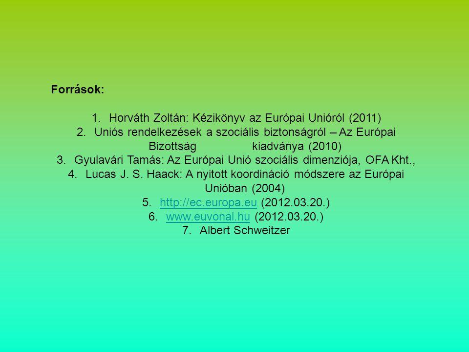 Források: 1.Horváth Zoltán: Kézikönyv az Európai Unióról (2011) 2.Uniós rendelkezések a szociális biztonságról – Az Európai Bizottság kiadványa (2010)
