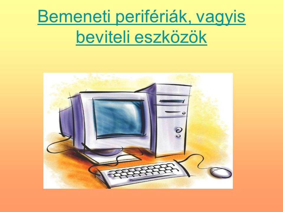 A input egységek (beviteli eszközök) segítségével visszük be a számítógépbe mindazokat az információkat, amelyekre a feldolgozáshoz szükség van, tehát a feldolgozandó adatokat és programokat.