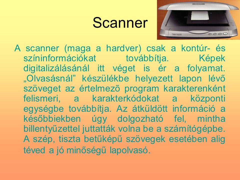 """Scanner A scanner (maga a hardver) csak a kontúr- és színinformációkat továbbítja. Képek digitalizálásánál itt véget is ér a folyamat. """"Olvasásnál"""""""