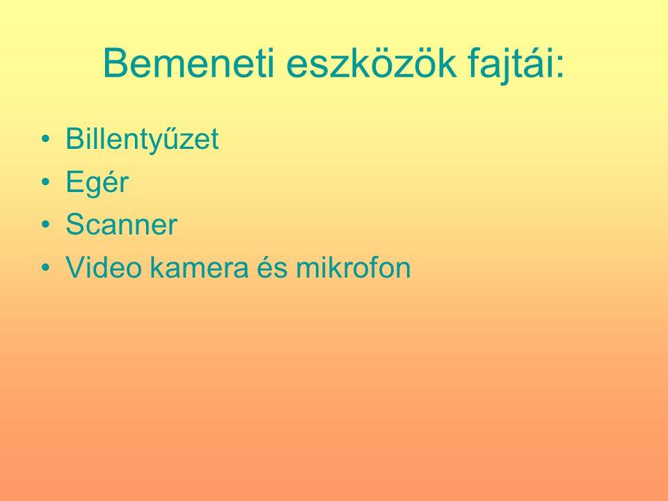 Bemeneti eszközök fajtái: Billentyűzet Egér Scanner Video kamera és mikrofon