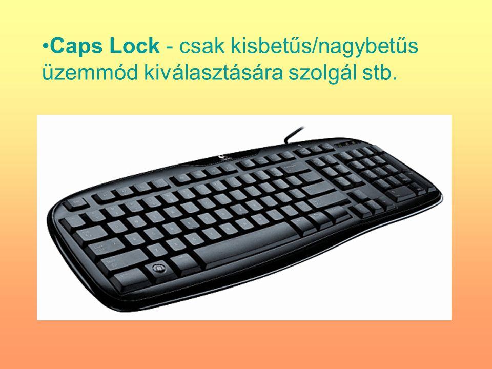 Caps Lock - csak kisbetűs/nagybetűs üzemmód kiválasztására szolgál stb.
