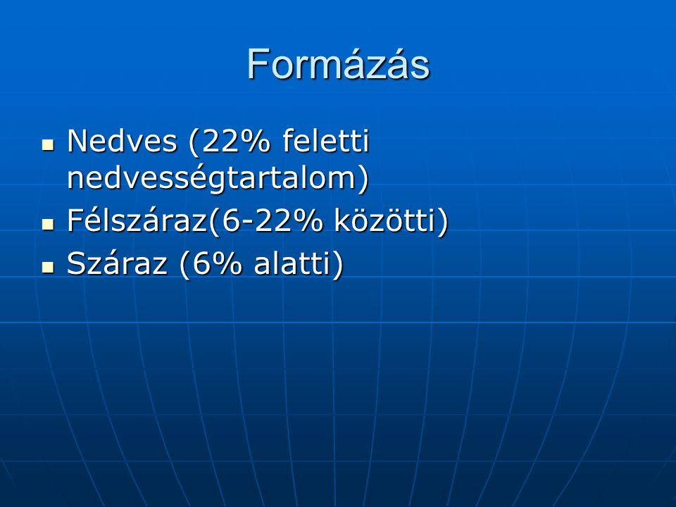 Formázás Nedves (22% feletti nedvességtartalom) Félszáraz(6-22% közötti) Száraz (6% alatti)