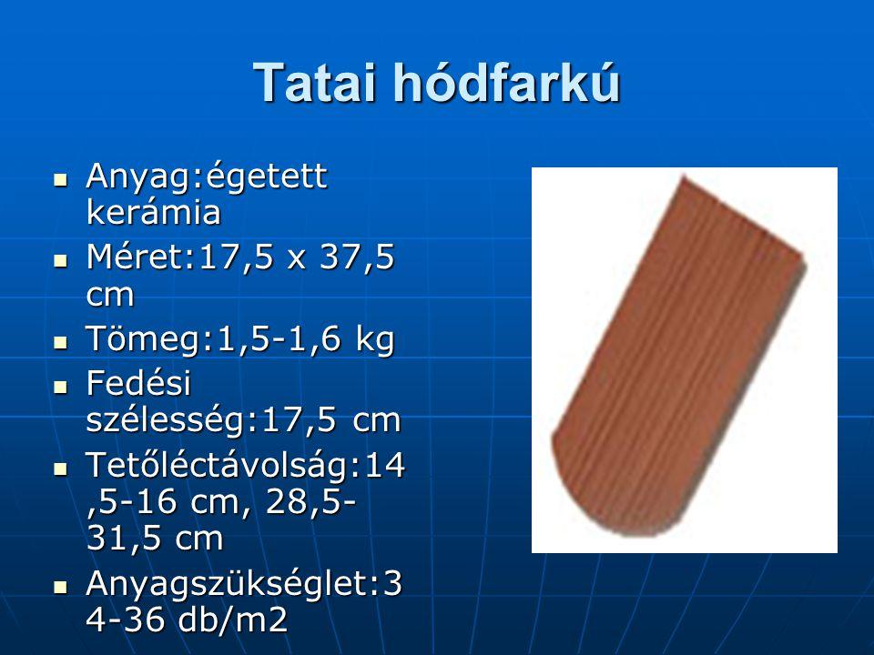Tatai hódfarkú Anyag:égetett kerámia Méret:17,5 x 37,5 cm Tömeg:1,5-1,6 kg Fedési szélesség:17,5 cm Tetőléctávolság:14,5-16 cm, 28,5- 31,5 cm Anyagszükséglet:3 4-36 db/m2