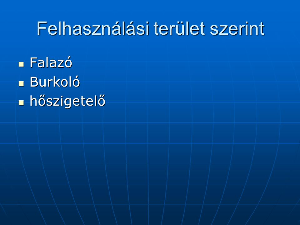 Felhasználási terület szerint Falazó Falazó Burkoló Burkoló hőszigetelő hőszigetelő