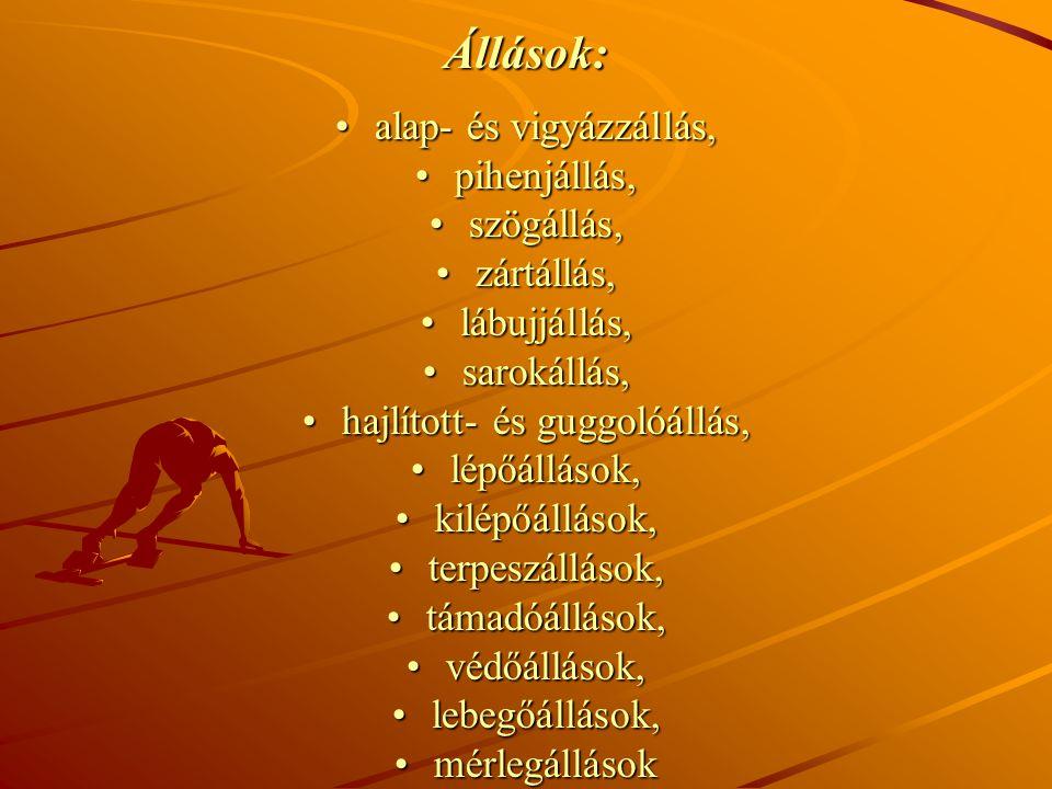 Állások: alap- és vigyázzállás,alap- és vigyázzállás, pihenjállás,pihenjállás, szögállás,szögállás, zártállás,zártállás, lábujjállás,lábujjállás, saro
