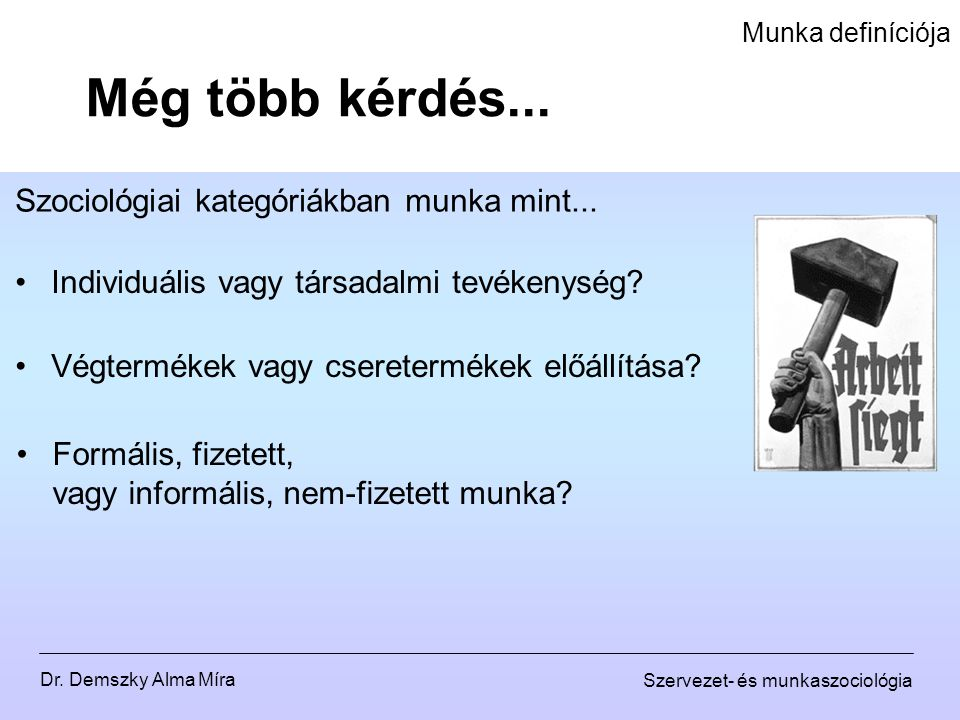 Dr.Demszky Alma Míra Szervezet- és munkaszociológia Munka definíciója Még több kérdés...