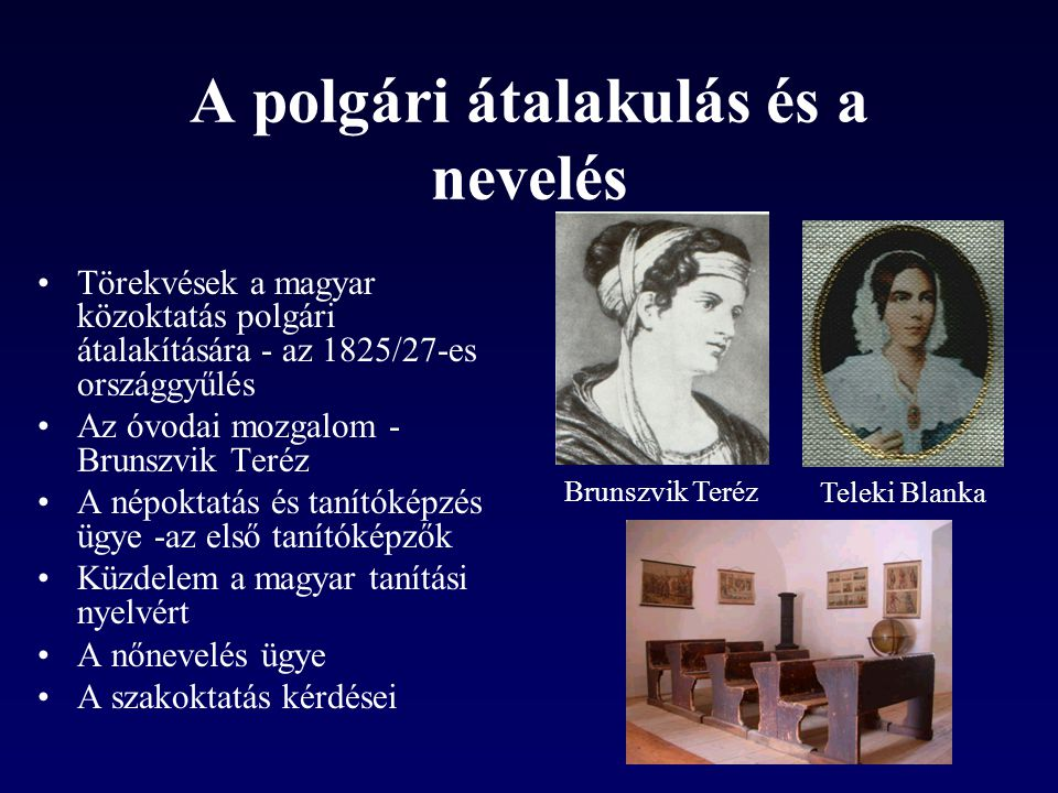 A polgári átalakulás és a nevelés Törekvések a magyar közoktatás polgári átalakítására - az 1825/27-es országgyűlés Az óvodai mozgalom - Brunszvik Ter