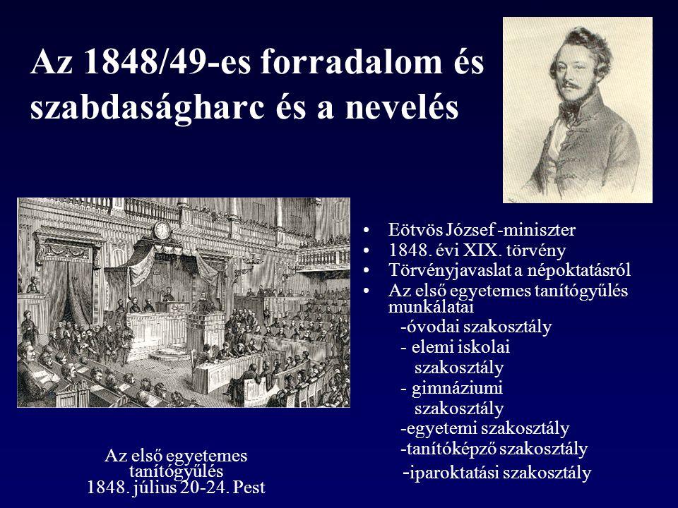 Az 1848/49-es forradalom és szabdaságharc és a nevelés Eötvös József -miniszter 1848. évi XIX. törvény Törvényjavaslat a népoktatásról Az első egyetem