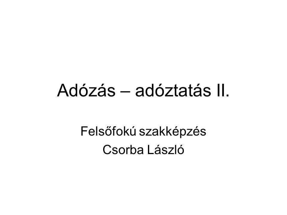 Adózás – adóztatás II. Felsőfokú szakképzés Csorba László