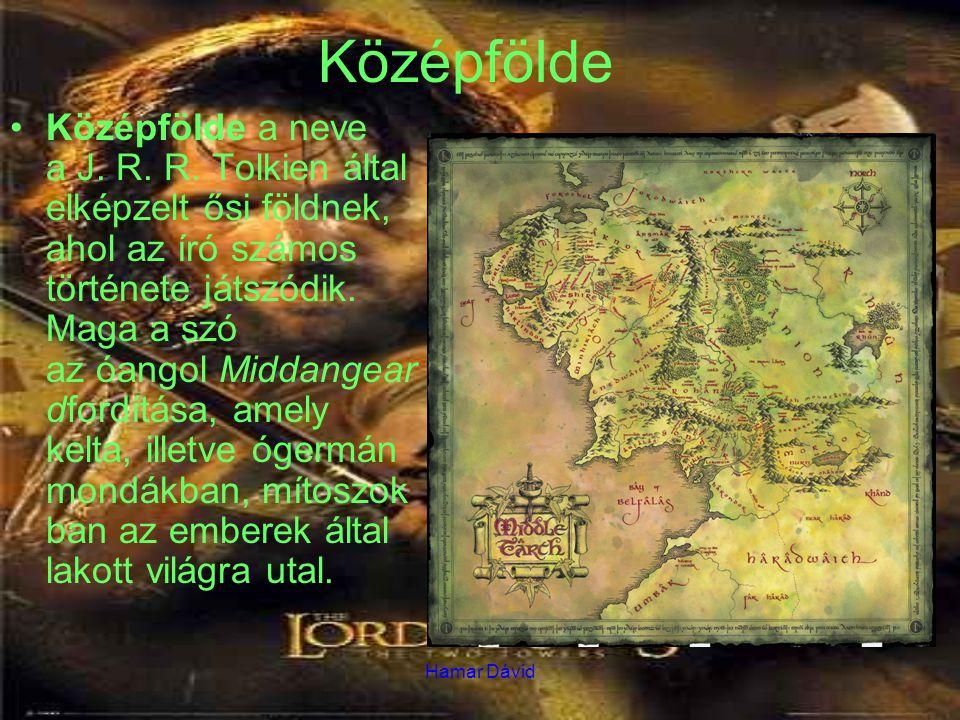 Hamar Dávid Középfölde Középfölde a neve a J. R. R. Tolkien által elképzelt ősi földnek, ahol az író számos története játszódik. Maga a szó az óangol