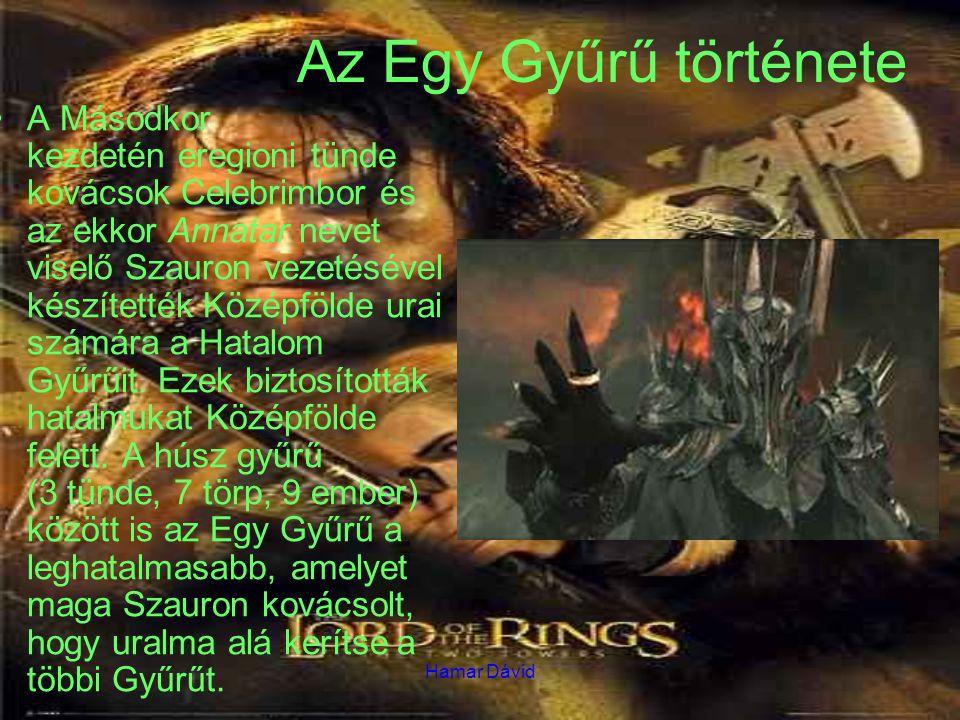 Hamar Dávid Az Egy Gyűrű története A Másodkor kezdetén eregioni tünde kovácsok Celebrimbor és az ekkor Annatar nevet viselő Szauron vezetésével készít