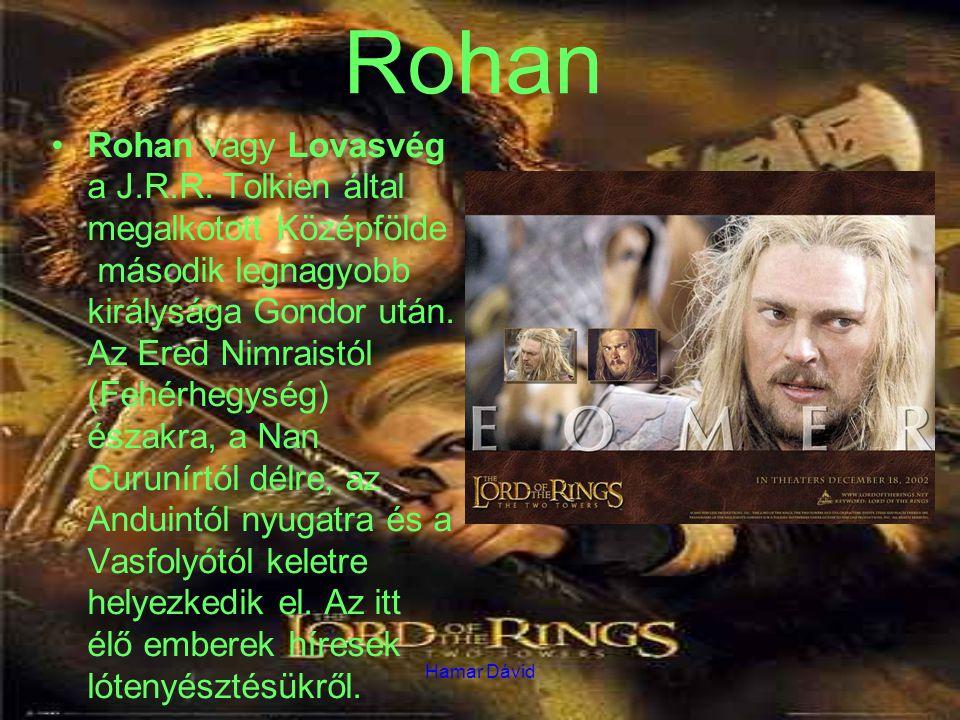 Hamar Dávid Rohan Rohan vagy Lovasvég a J.R.R. Tolkien által megalkotott Középfölde második legnagyobb királysága Gondor után. Az Ered Nimraistól (Feh