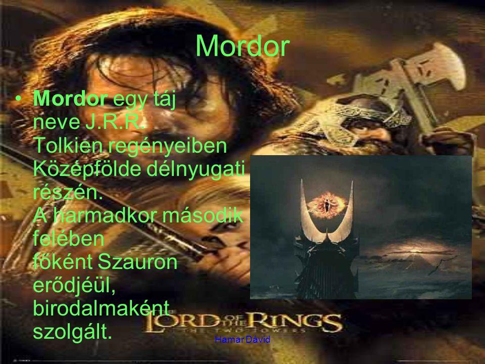 Hamar Dávid Mordor Mordor egy táj neve J.R.R. Tolkien regényeiben Középfölde délnyugati részén. A harmadkor második felében főként Szauron erődjéül, b