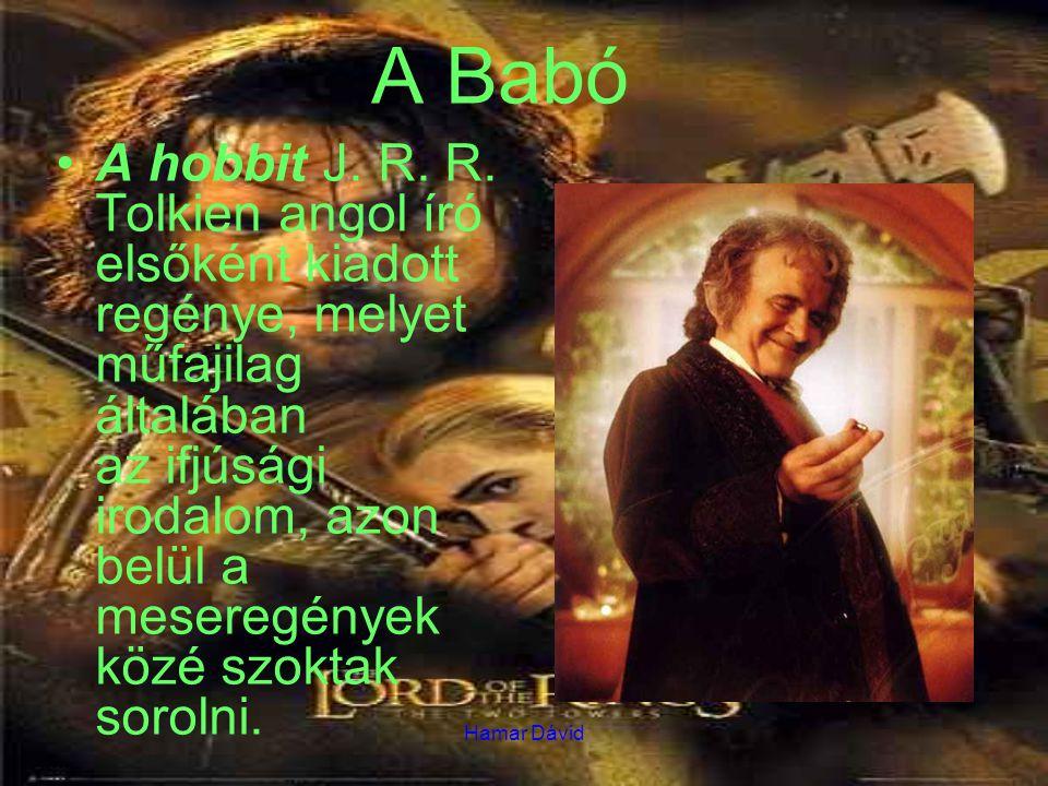 Hamar Dávid A Babó A hobbit J. R. R. Tolkien angol író elsőként kiadott regénye, melyet műfajilag általában az ifjúsági irodalom, azon belül a mesereg