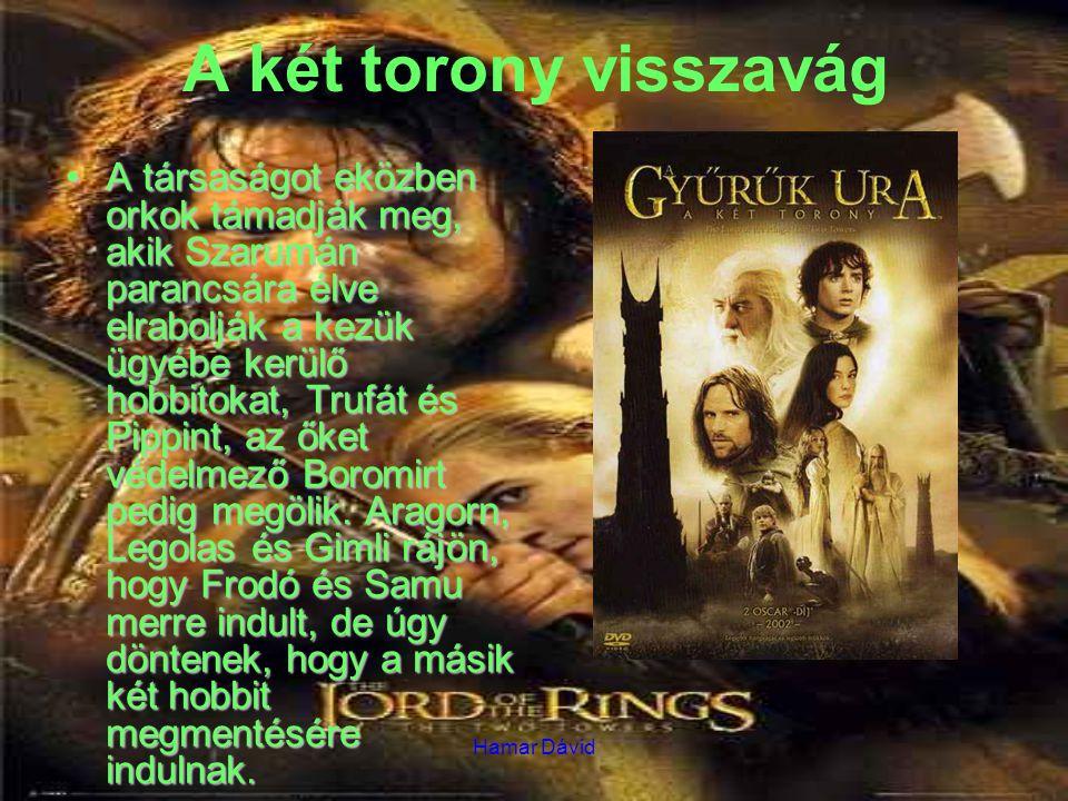 Hamar Dávid A két torony visszavág A társaságot eközben orkok támadják meg, akik Szarumán parancsára élve elrabolják a kezük ügyébe kerülő hobbitokat, Trufát és Pippint, az őket védelmező Boromirt pedig megölik.