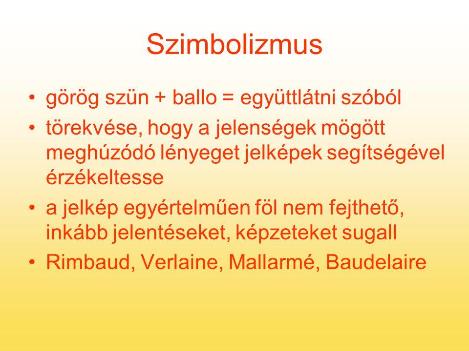 Szimbolizmus görög szün + ballo = együttlátni szóból törekvése, hogy a jelenségek mögött meghúzódó lényeget jelképek segítségével érzékeltesse a jelké