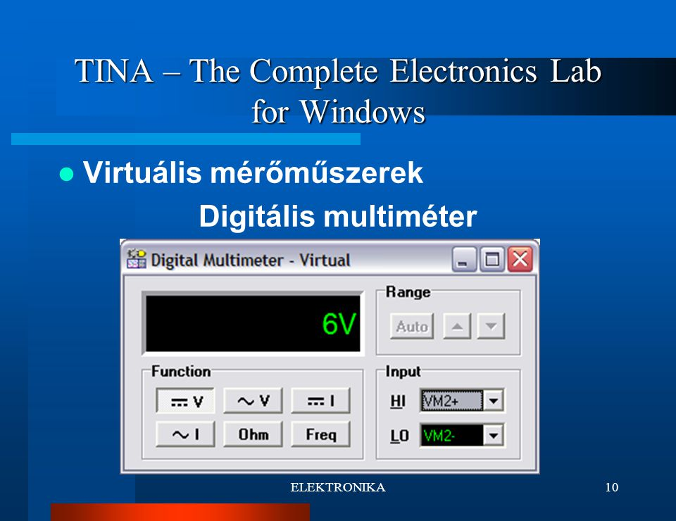 ELEKTRONIKA10 TINA – The Complete Electronics Lab for Windows Virtuális mérőműszerek Digitális multiméter