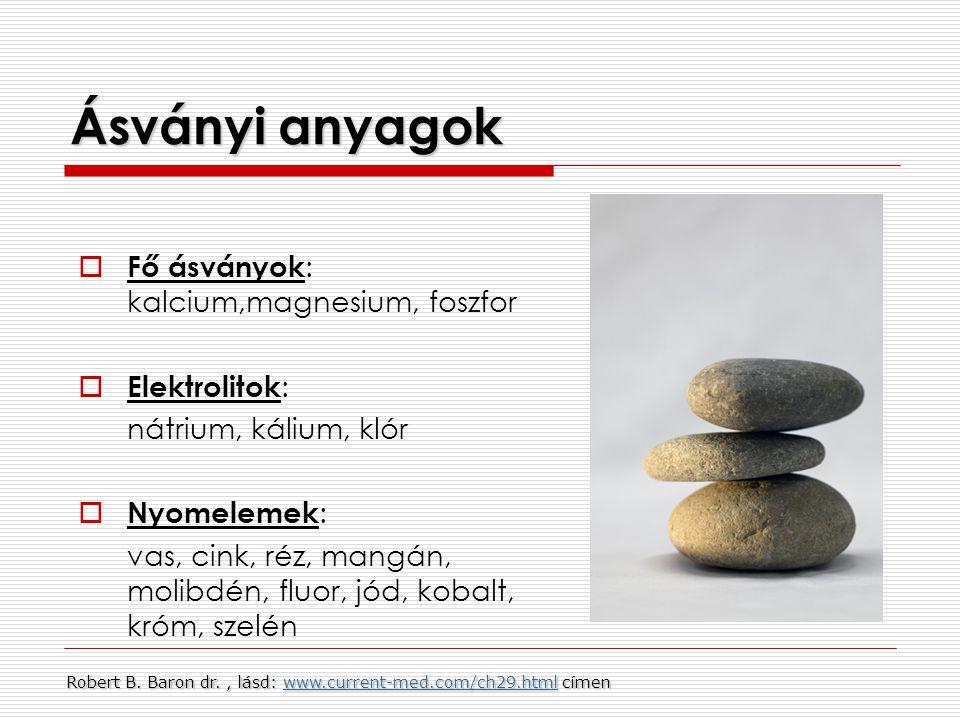 Ásványi anyagok  Fő ásványok : kalcium,magnesium, foszfor  Elektrolitok : nátrium, kálium, klór  Nyomelemek : vas, cink, réz, mangán, molibdén, flu