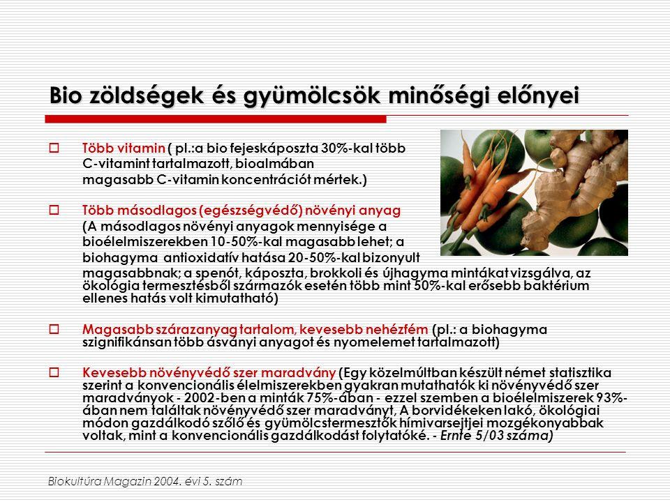 Bio zöldségek és gyümölcsök minőségi előnyei  Több vitamin ( pl.:a bio fejeskáposzta 30%-kal több C-vitamint tartalmazott, bioalmában magasabb C-vita