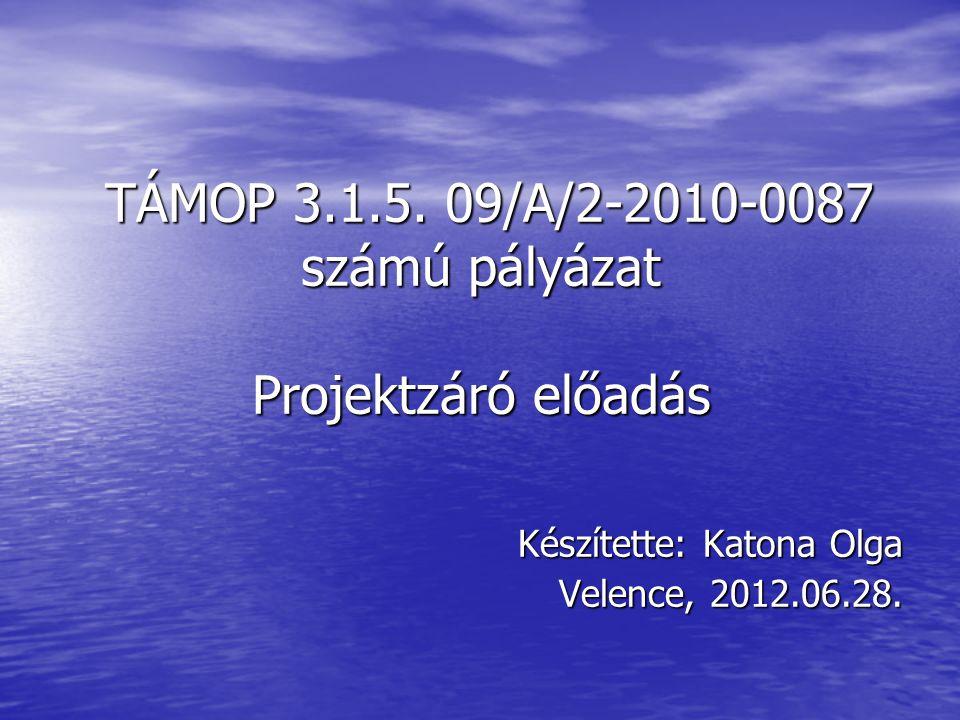 TÁMOP 3.1.5. 09/A/2-2010-0087 számú pályázat Projektzáró előadás TÁMOP 3.1.5. 09/A/2-2010-0087 számú pályázat Projektzáró előadás Készítette: Katona O