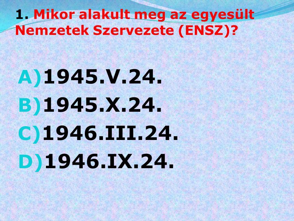 11.Mikor lépett életbe a Bill of Rights (Jogok törvénye)? A) 1787 B) 1789 C) 1790 D) 1791