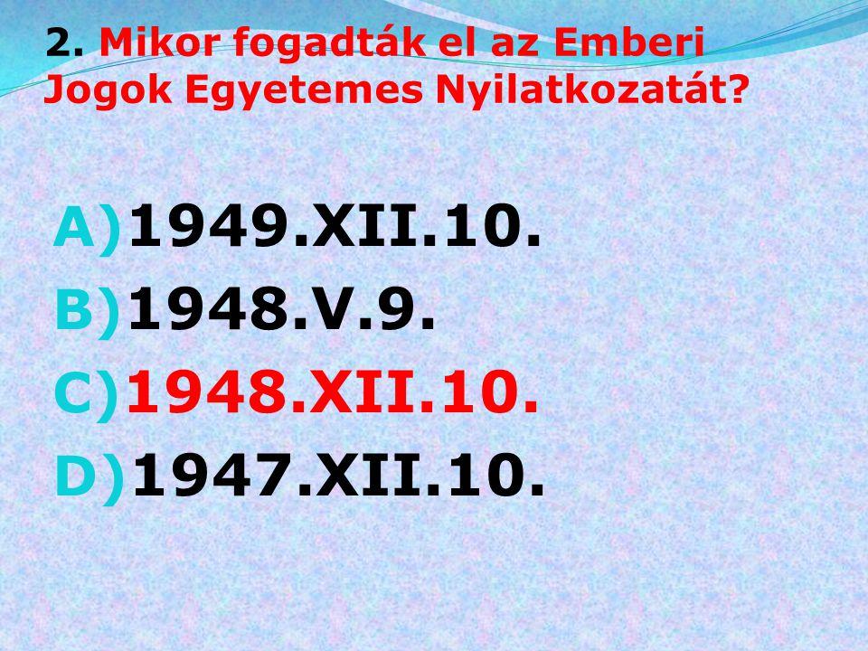 13.Melyik évből származik az Emberi és Polgári Jogok Nyilatkozata? A) 1789 B) 1776 C) 1787 D) 1801
