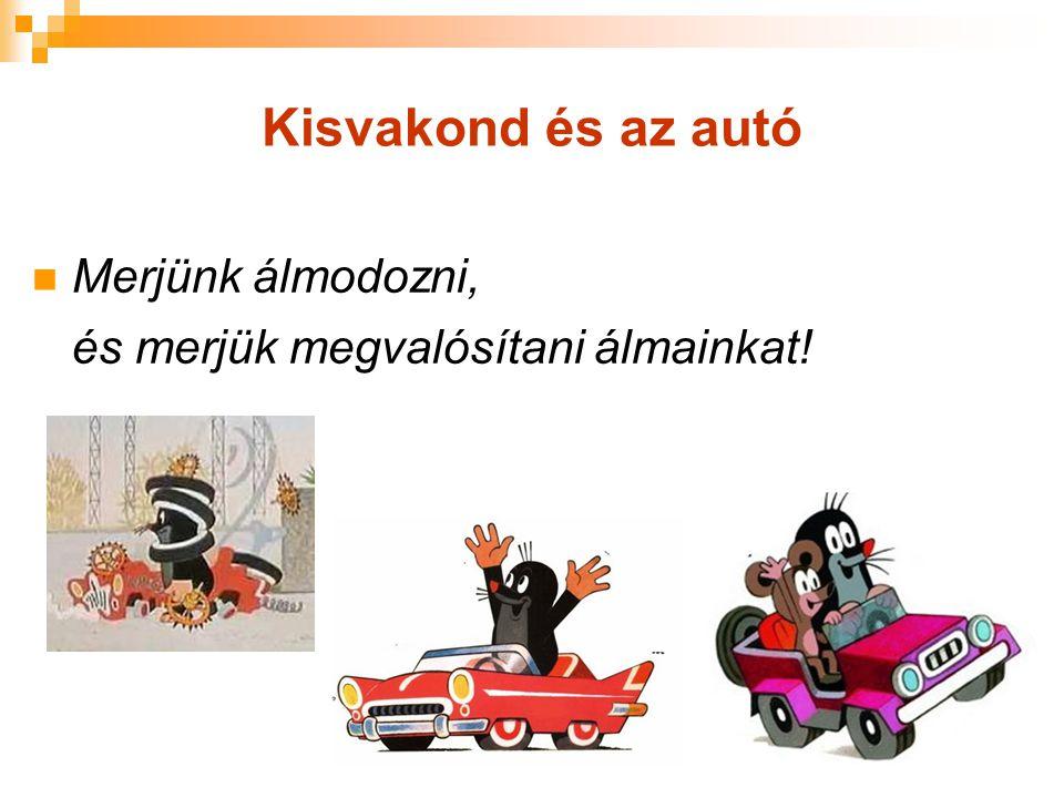 Kisvakond és az autó Merjünk álmodozni, és merjük megvalósítani álmainkat!