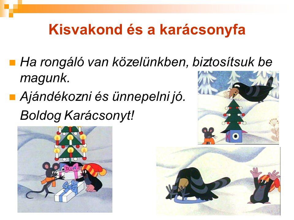 Kisvakond és a karácsonyfa Ha rongáló van közelünkben, biztosítsuk be magunk. Ajándékozni és ünnepelni jó. Boldog Karácsonyt!