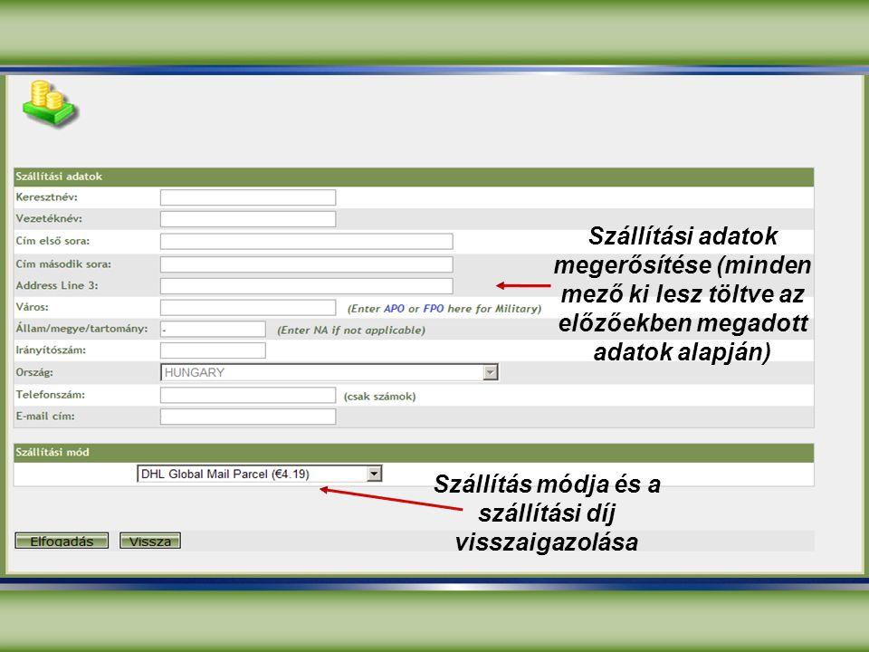 Szállítási adatok megerősítése (minden mező ki lesz töltve az előzőekben megadott adatok alapján) Szállítás módja és a szállítási díj visszaigazolása