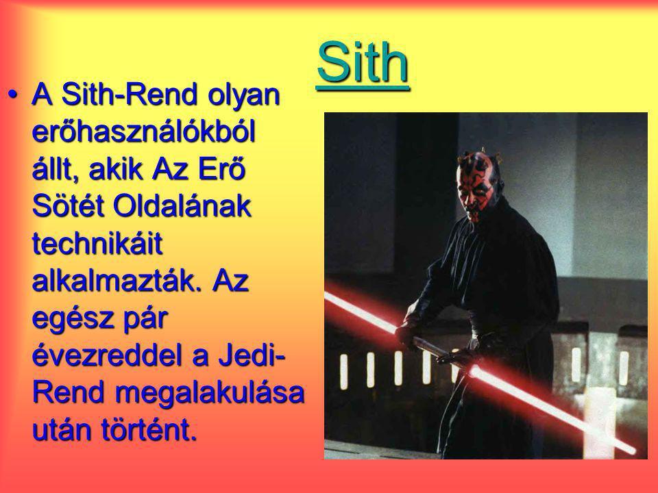 Sith A Sith-Rend olyan erőhasználókból állt, akik Az Erő Sötét Oldalának technikáit alkalmazták. Az egész pár évezreddel a Jedi- Rend megalakulása utá