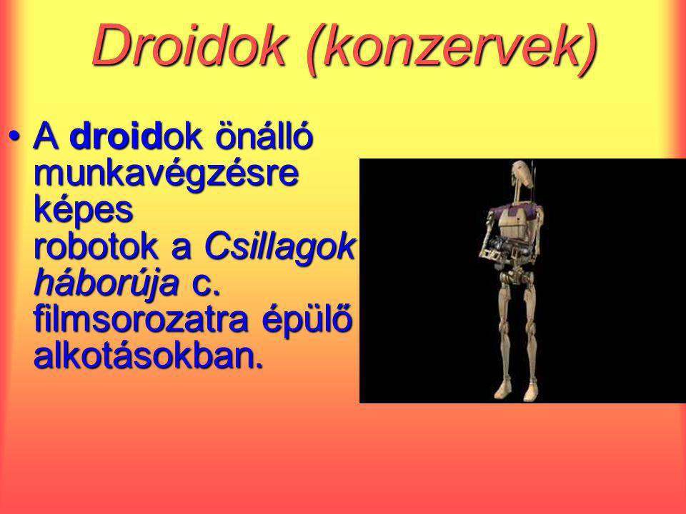 Droidok (konzervek) A droidok önálló munkavégzésre képes robotok a Csillagok háborúja c.