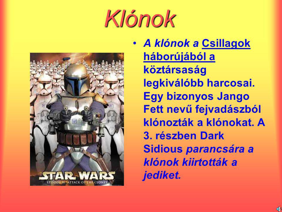 Klónok A klónok a Csillagok háborújából a köztársaság legkiválóbb harcosai. Egy bizonyos Jango Fett nevű fejvadászból klónozták a klónokat. A 3. részb