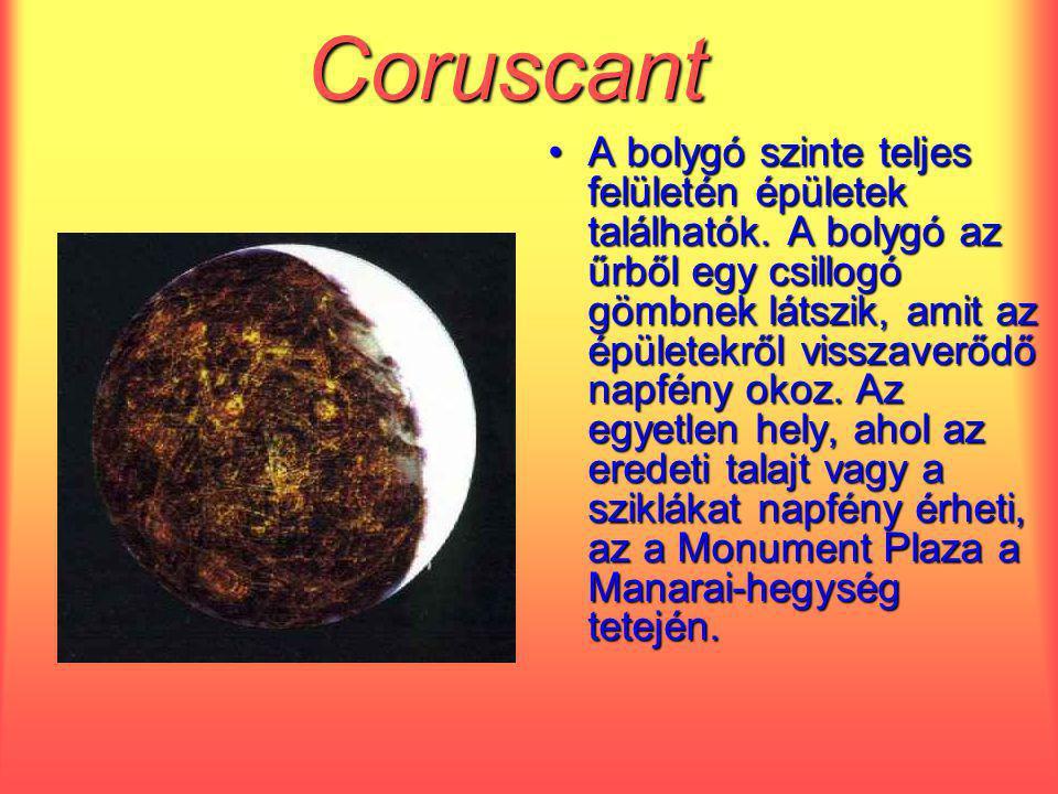 Coruscant A bolygó szinte teljes felületén épületek találhatók. A bolygó az űrből egy csillogó gömbnek látszik, amit az épületekről visszaverődő napfé