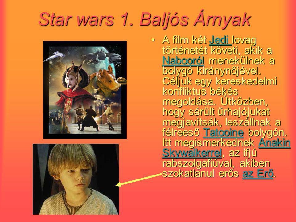 Star wars 1. Baljós Árnyak A film két Jedi lovag történetét követi, akik a Nabooról menekülnek a bolygó kiránynőjével. Céljuk egy kereskedelmi konflik