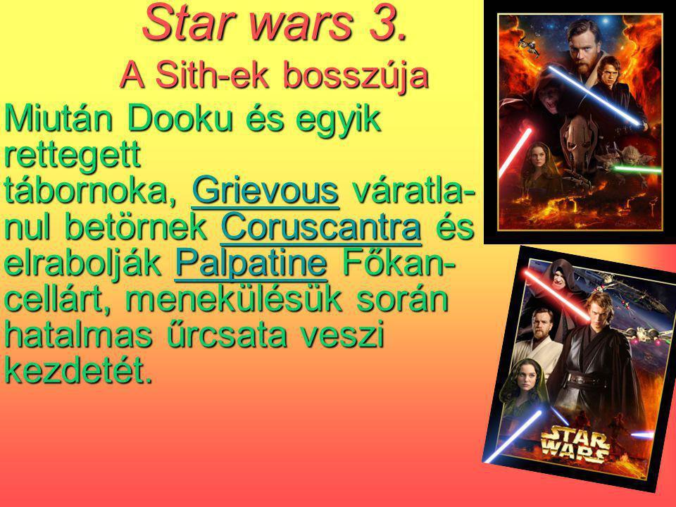 Star wars 3. A Sith-ek bosszúja Miután Dooku és egyik rettegett tábornoka, Grievous váratla- nul betörnek Coruscantra és elrabolják Palpatine Főkan- c