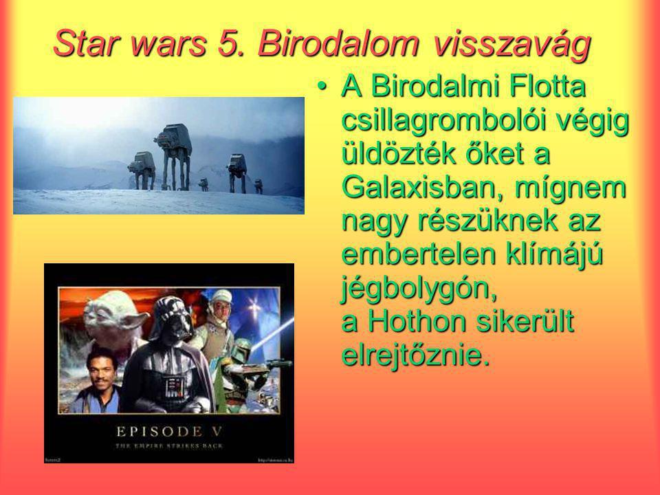 Star wars 5. Birodalom visszavág A Birodalmi Flotta csillagrombolói végig üldözték őket a Galaxisban, mígnem nagy részüknek az embertelen klímájú jégb