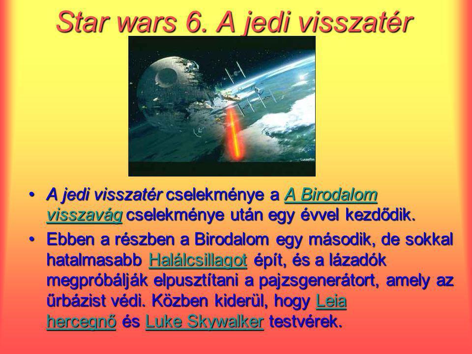 Star wars 6. A jedi visszatér A jedi visszatér cselekménye a A Birodalom visszavág cselekménye után egy évvel kezdődik.A jedi visszatér cselekménye a