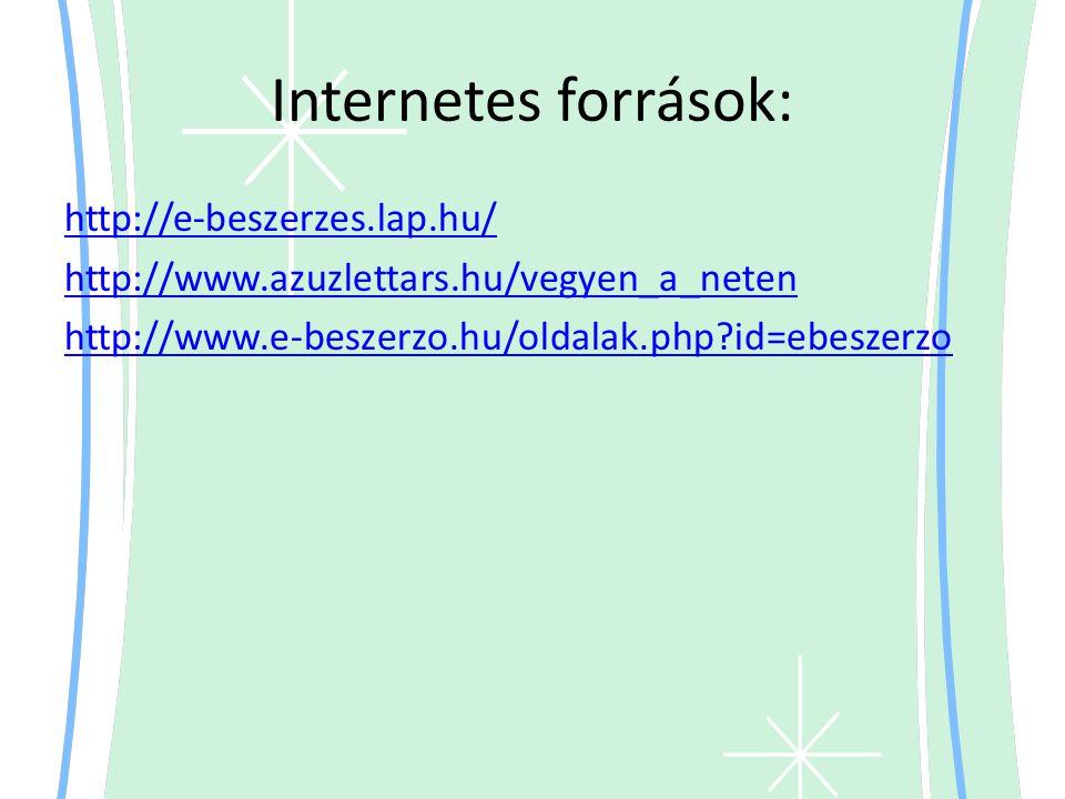 Internetes források: http://e-beszerzes.lap.hu/ http://www.azuzlettars.hu/vegyen_a_neten http://www.e-beszerzo.hu/oldalak.php?id=ebeszerzo