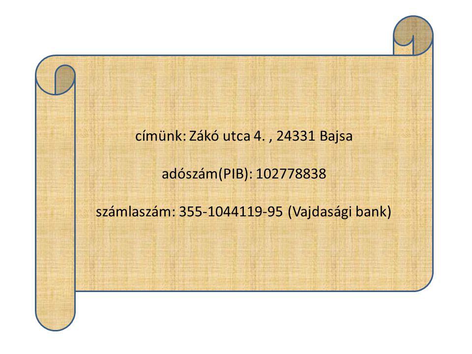 címünk: Zákó utca 4., 24331 Bajsa adószám(PIB): 102778838 számlaszám: 355-1044119-95 (Vajdasági bank)