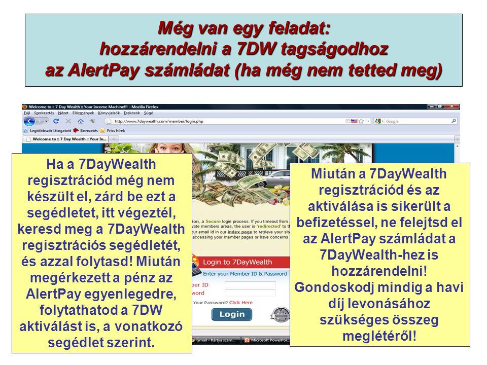 Még van egy feladat: hozzárendelni a 7DW tagságodhoz az AlertPay számládat (ha még nem tetted meg) Ha a 7DayWealth regisztrációd még nem készült el, zárd be ezt a segédletet, itt végeztél, keresd meg a 7DayWealth regisztrációs segédletét, és azzal folytasd.