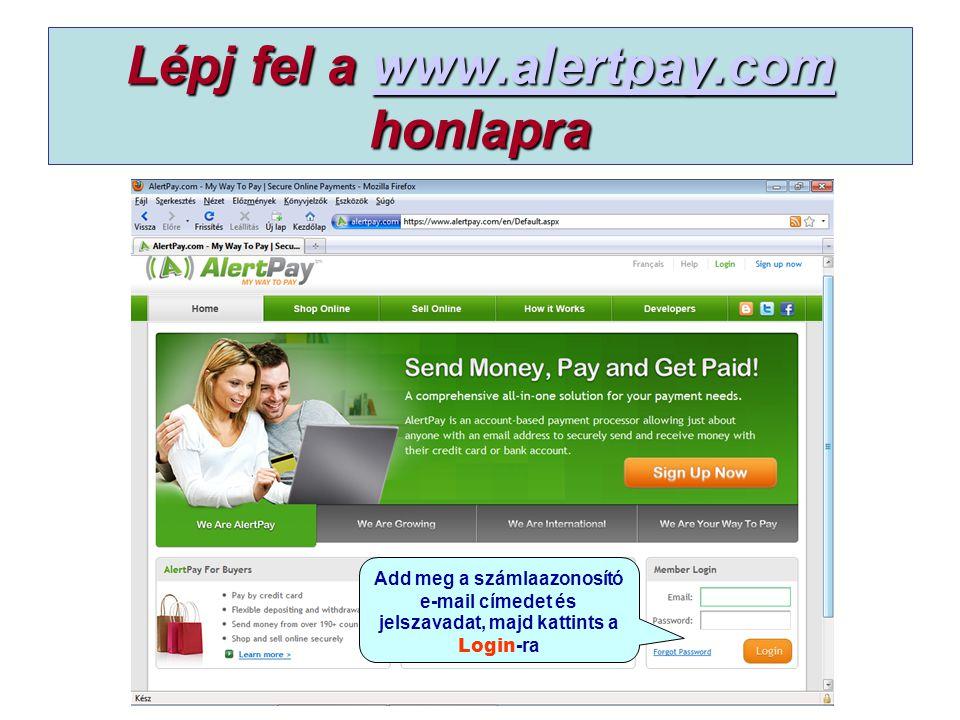 Lépj fel a www.alertpay.com honlapra www.alertpay.com Add meg a számlaazonosító e-mail címedet és jelszavadat, majd kattints a Login -ra