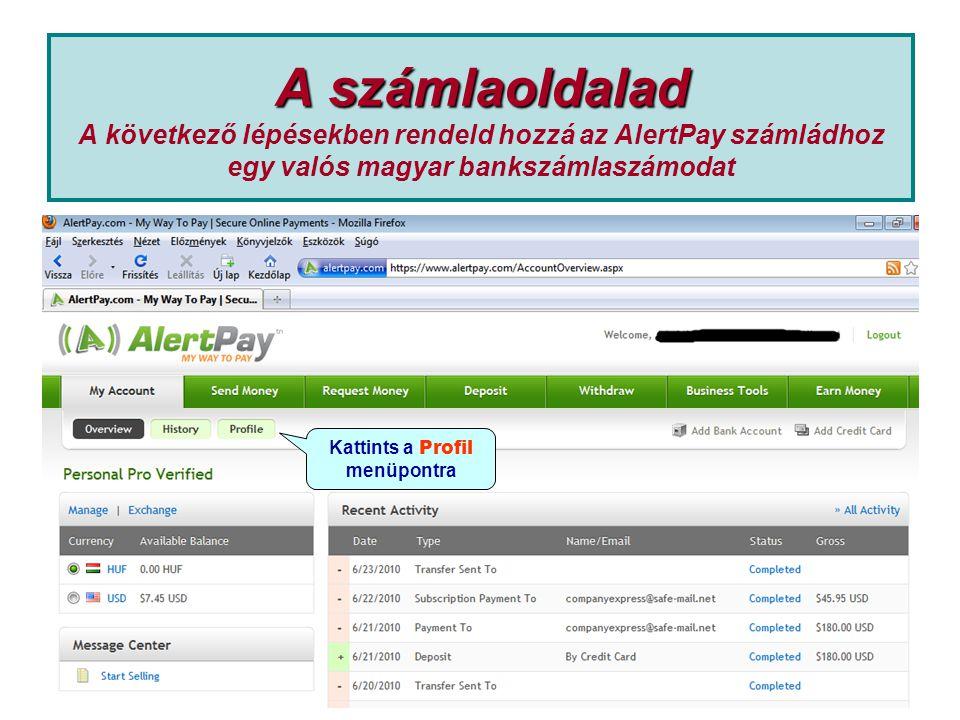A számlaoldalad A számlaoldalad A következő lépésekben rendeld hozzá az AlertPay számládhoz egy valós magyar bankszámlaszámodat Kattints a Profil menüpontra