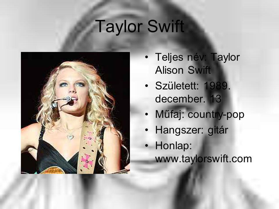 Teljes név: Taylor Alison Swift Született: 1989. december.