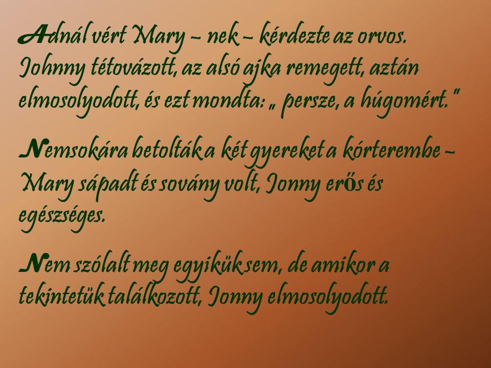 A dnál vért Mary – nek – kérdezte az orvos.