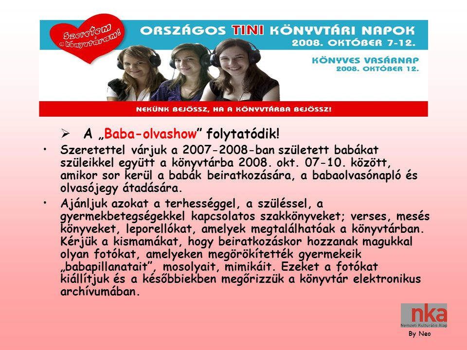 """ A """"Baba-olvashow"""" folytatódik! Szeretettel várjuk a 2007-2008-ban született babákat szüleikkel együtt a könyvtárba 2008. okt. 07-10. között, amikor"""