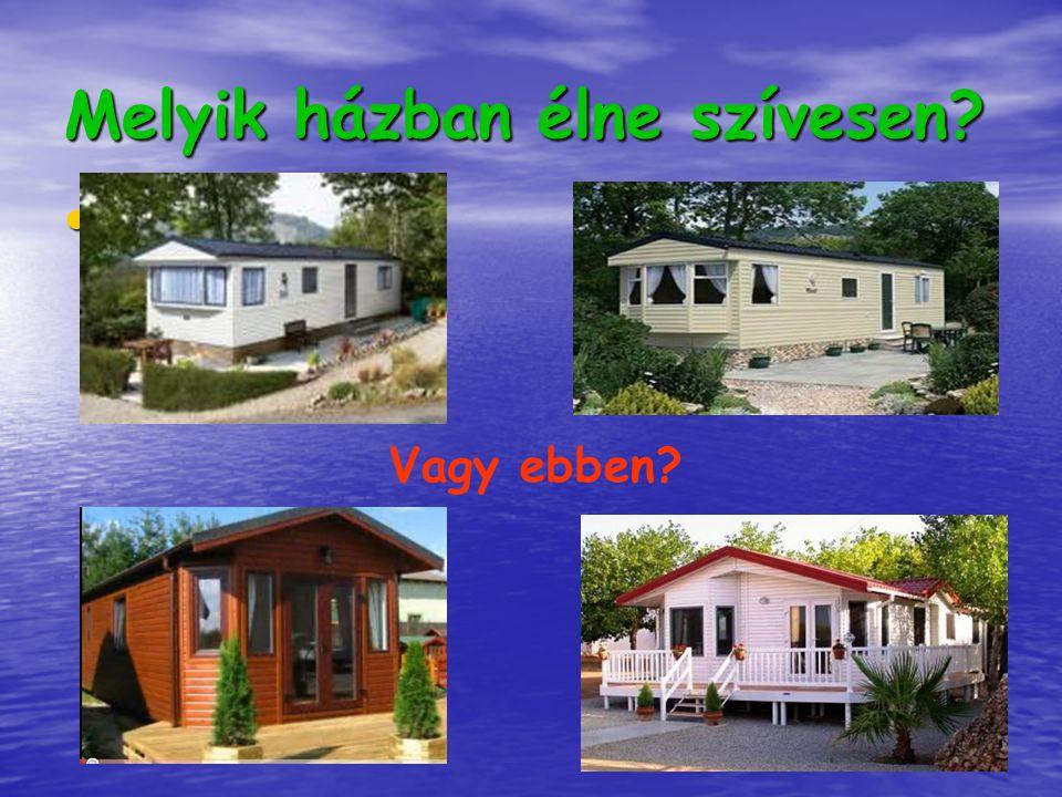 Melyik házban élne szívesen? Vagy ebben?