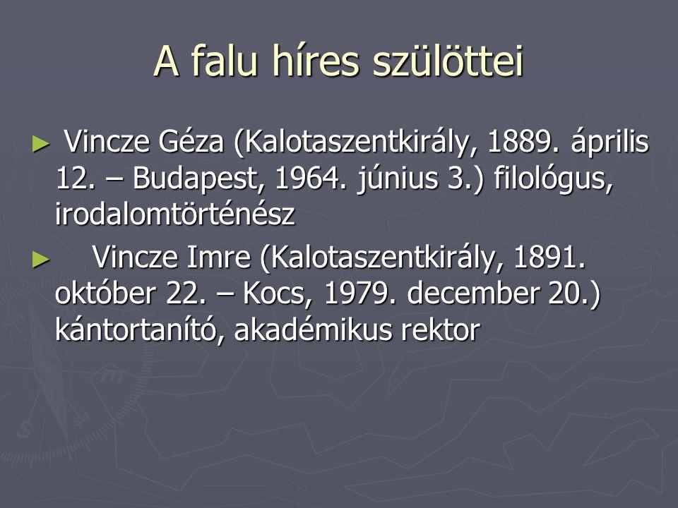 A falu híres szülöttei ► Vincze Géza (Kalotaszentkirály, 1889. április 12. – Budapest, 1964. június 3.) filológus, irodalomtörténész ► Vincze Imre (Ka