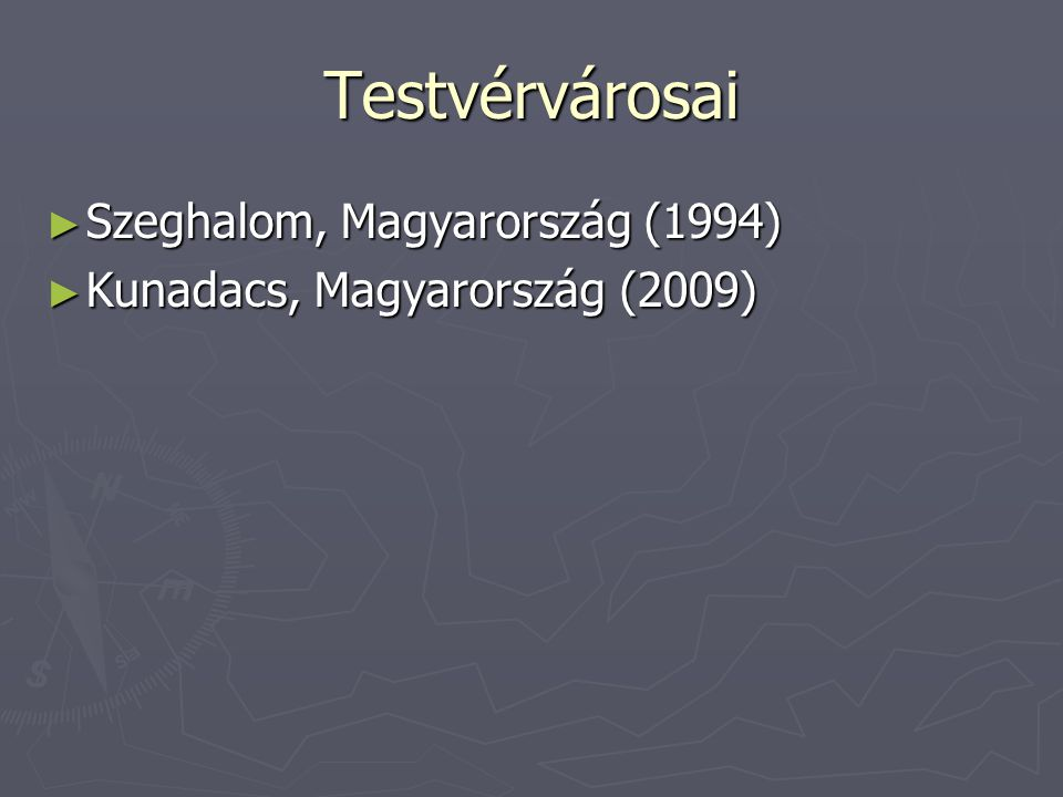 Testvérvárosai ► Szeghalom, Magyarország (1994) ► Kunadacs, Magyarország (2009)