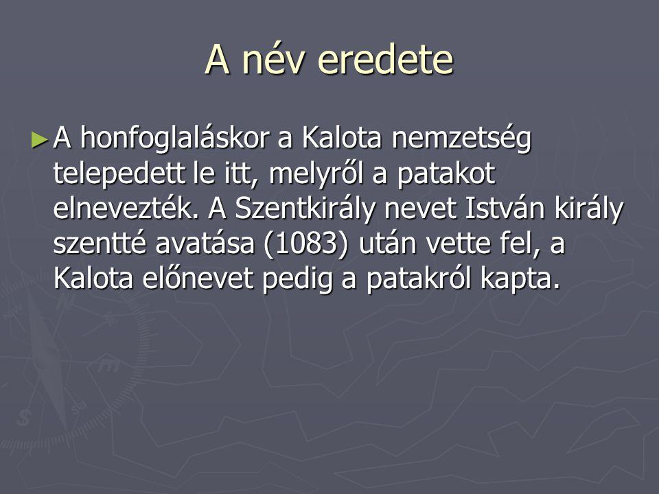 A név eredete ► A honfoglaláskor a Kalota nemzetség telepedett le itt, melyről a patakot elnevezték. A Szentkirály nevet István király szentté avatása